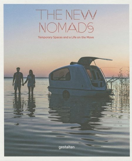 Gestalten The New Nomads: Temporary Spaces and a Life on the Move