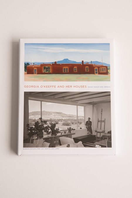 Barbara Buhler Lynes & Agapita Lopez Georgia O'Keeffe and Her Houses: Ghost Ranch and Abiquiu