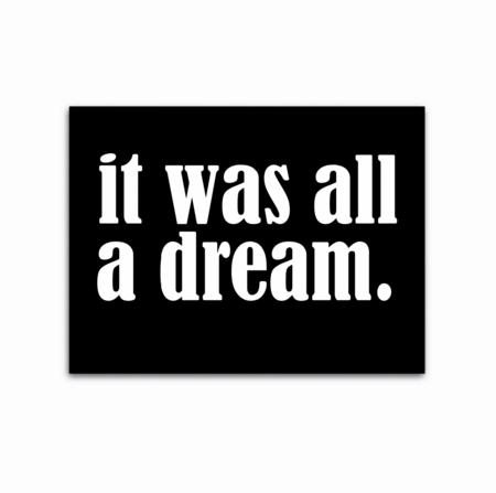 SOOuk It Was All A Dream Print